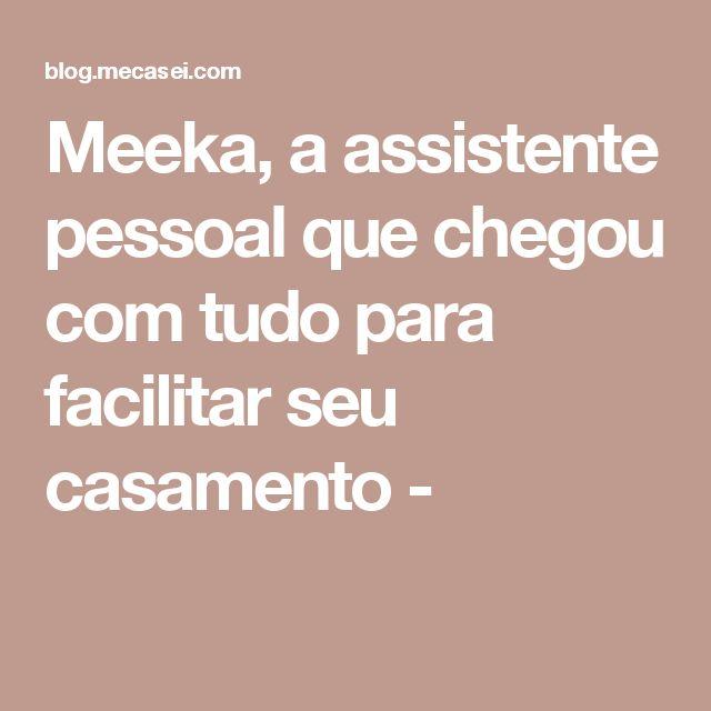 Meeka, a assistente pessoal que chegou com tudo para facilitar seu casamento -
