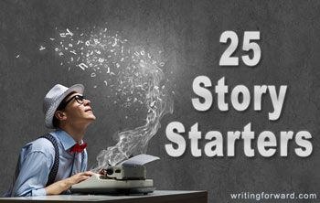 25 Story Starters for Writing Fiction