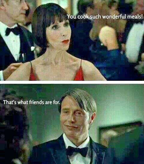 Hannibal that 39 s what friends are for - Hannibal lecter zitate ...