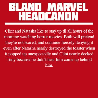 """I feel like Tony would try to scare them and would SORELY REGRET IT and would come down the next morning with bruises and black eyes and whatnot, and Steve just shrugs and says """"you asked for it"""" and high-fives Nat"""