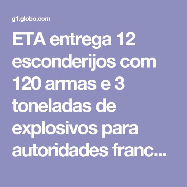 ETA entrega 12 esconderijos com 120 armas e 3 toneladas de explosivos para autoridades francesas | Mundo | G1