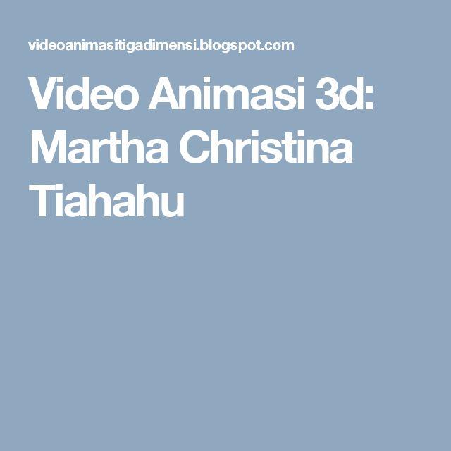 Video Animasi 3d: Martha Christina Tiahahu