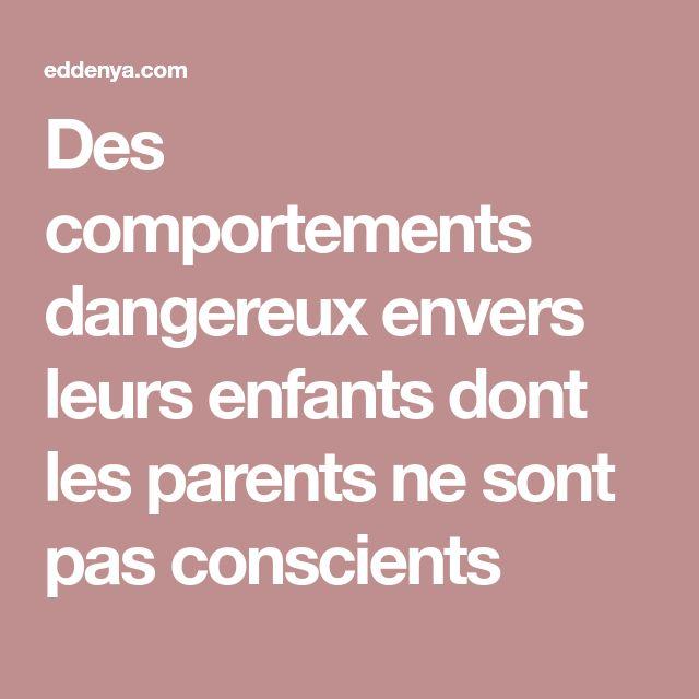 Des comportements dangereux envers leurs enfants dont les parents ne sont pas conscients