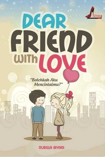Dear Friend with Love ~ Nurilla Iryani  Katanya, a guy and a girl can't be just friends. Benarkah? How about Karin and Rama?  More at >> http://stilettobook.com/index.php?page=buku&id=18