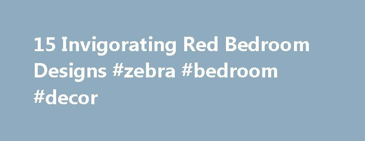 15 Invigorating Red Bedroom Designs #zebra #bedroom #decor http://bedroom.remmont.com/15-invigorating-red-bedroom-designs-zebra-bedroom-decor/  #red bedroom accessories # 15 Invigorating Red Bedroom Designs Adventurous, invigorating, exciting and sensuous are few words to describe a crimson-themed bedroom. The love of passion and warmth usually are the main concepts for painting the room red. This powerful shade may give us different interpretations. But one thing is certain, when you put…