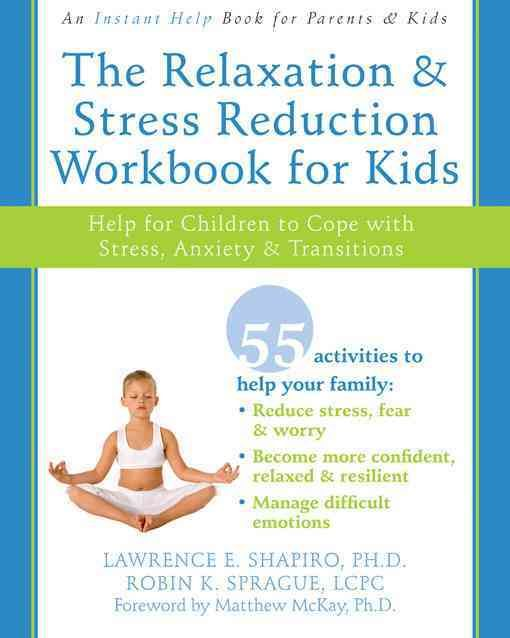 The Relaxation & Stress Reduction Workbook for Kids: Help for Children to Cope with Stress, Anxiety & Transitions