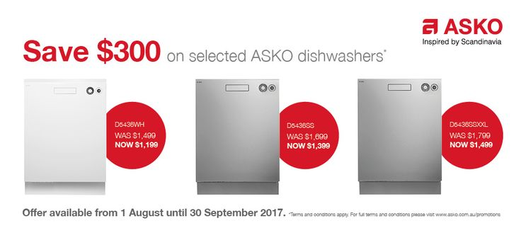 SAVE Up to $300 on some of our ASKO Dishwashers*   Save $300 on Dishwasher models D5436WH NOW $1,199*  Save $300 on Dishwasher models D5436SS NOW $1,399*  Save $300 on Dishwasher models D5436SSXXL NOW $1,499*