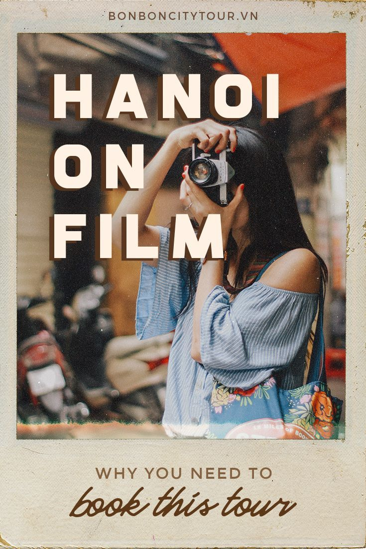 5 Reasons Why You Need To Join Secrets Of Hanoi Film Photography Tour With Images Photography Tours Hanoi Vietnam Tours