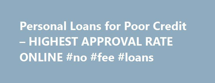 Personal Loans for Poor Credit – HIGHEST APPROVAL RATE ONLINE #no #fee #loans http://loan.remmont.com/personal-loans-for-poor-credit-highest-approval-rate-online-no-fee-loans/  #online loans for bad credit # Personal Loans for Poor Credit Let's face it; everybody needs a good financial backup from time to time including those people with not so perfect credit history. But this condition should not ask someone to go down to his knee just to plead to a person to lend them…The post Personal…