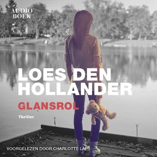 Glansrol | Loes den Hollander: Irma is 7 als haar vader verdwijnt. Jaren later heeft ze dit verlies nog steeds niet verwerkt. Ze valt op…