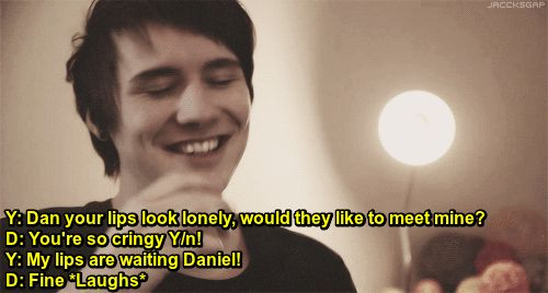 I like Dan but not enough to have imagines about him. That kind of stuff stays in my head and I don't share.