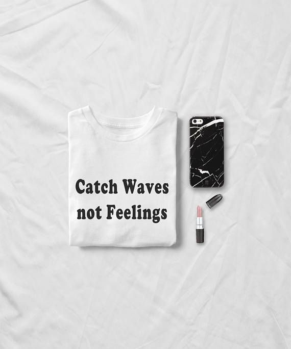 39181d9d8cd Catch Waves not Feelings • Sweatshirt • Clothes Casual Outift for • teens •  movies • girls • women • summer • fall • spring • winter • outfit ideas ...