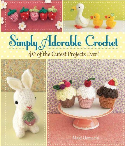 Simply Adorable Crochet: 40 of the Cutest Projects Ever:Amazon:Books