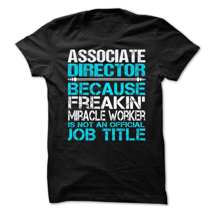 Associate Director Because Freaking Miracle Worker Is Not An Official Job Title T-Shirt, Hoodie Associate Director