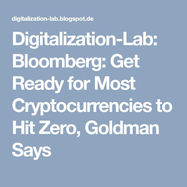 Digitalization-Lab: Bloomberg: Get Ready for Most Cryptocurrencies to Hit Zero, Goldman Says