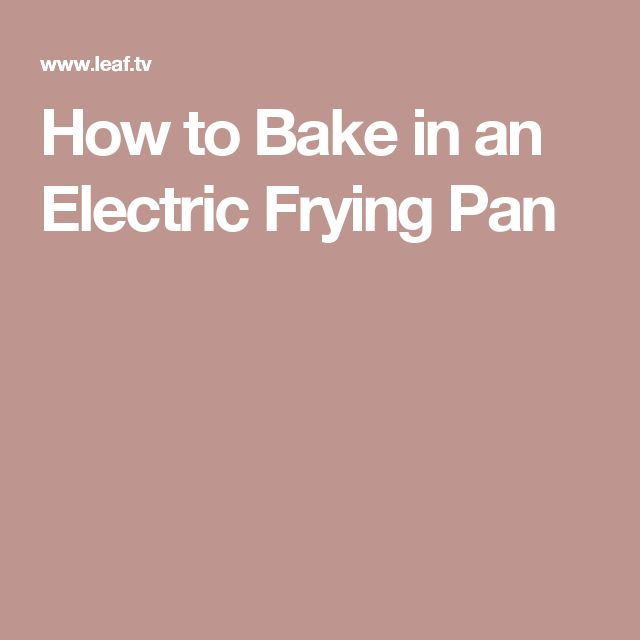 How to Bake in an Electric Frying Pan