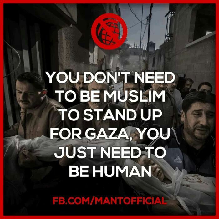 You don't need to be a Muslim To stand up for GAZA, you just need to be HUMAN.