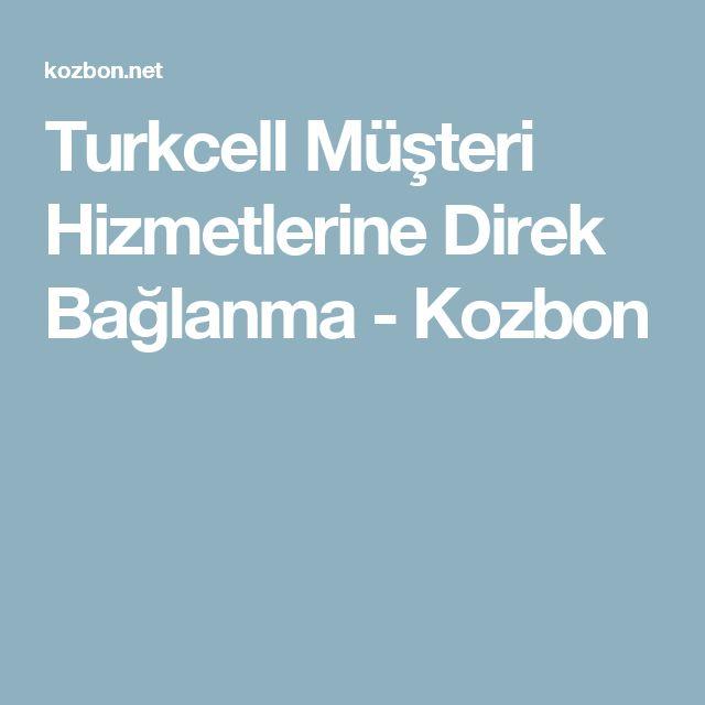 Turkcell Müşteri Hizmetlerine Direk Bağlanma - Kozbon