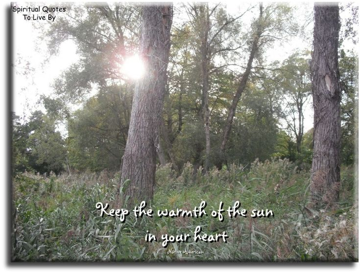 """Keep the warmth of the sun in your heart."" Native American quote. Spiritual Quotes To Live By"