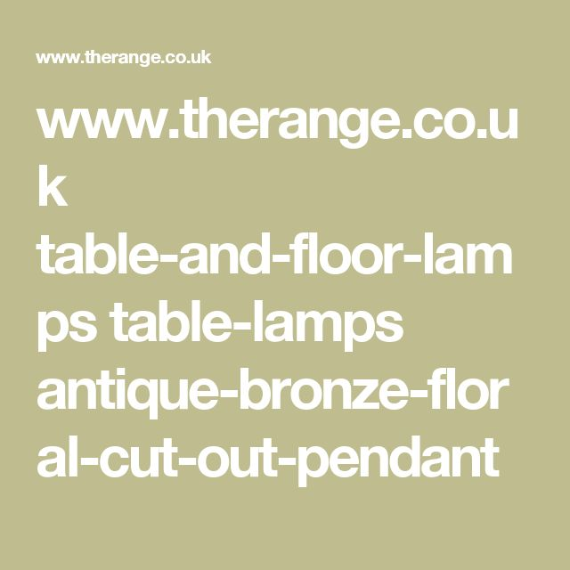 www.therange.co.uk table-and-floor-lamps table-lamps antique-bronze-floral-cut-out-pendant