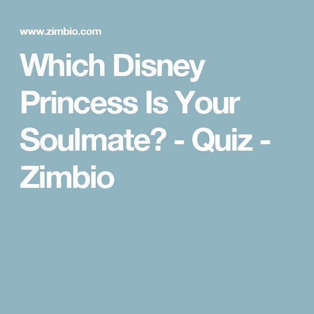 Which Disney Princess Is Your Soulmate? - Quiz - Zimbio