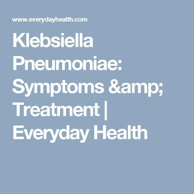 Klebsiella Pneumoniae: Symptoms & Treatment | Everyday Health