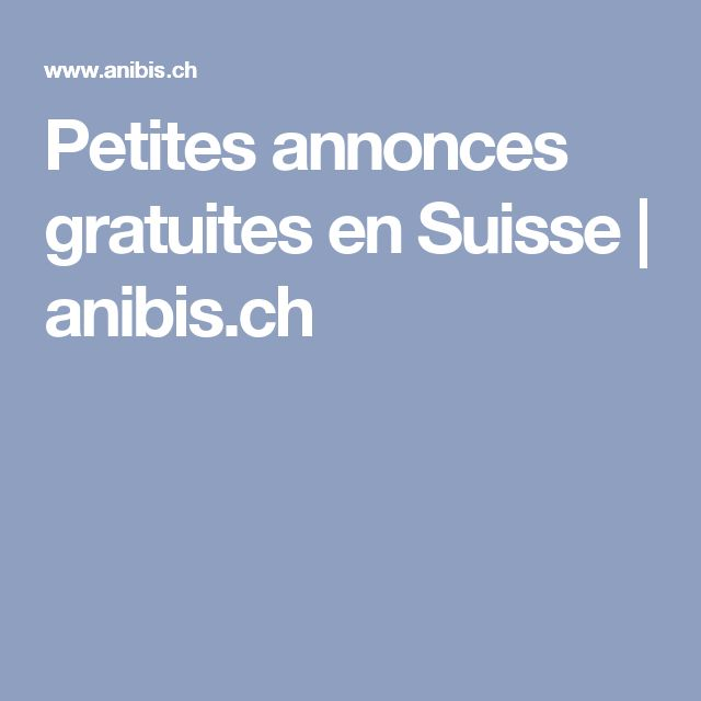 petites annonces gratuites en suisse anibis pinterest. Black Bedroom Furniture Sets. Home Design Ideas