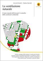 La ventilazione naturale Il moto naturale dell'aria per il controllo delle condizioni ambientali Il volume illustra l'uso del moto naturale dell'aria per il controllo delle condizioni ambientali. Contiene vari casi di studio ed esempi di calcolo