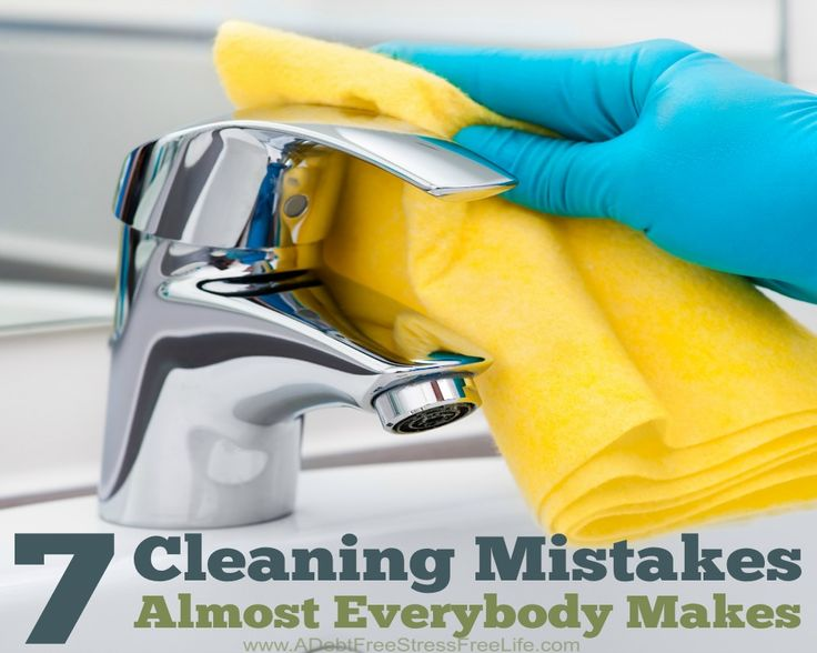 7 Cleaning Mistakes Almost Everybody Makes