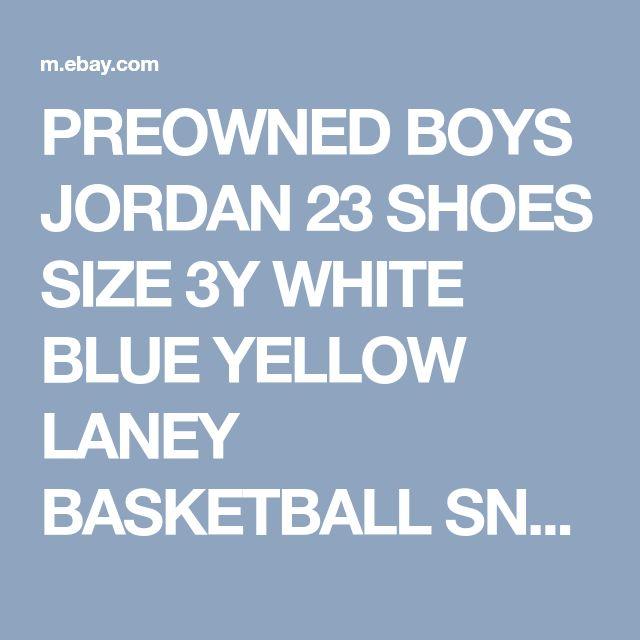 PREOWNED BOYS JORDAN 23 SHOES SIZE 3Y WHITE BLUE YELLOW LANEY BASKETBALL SNEAKER  | eBay