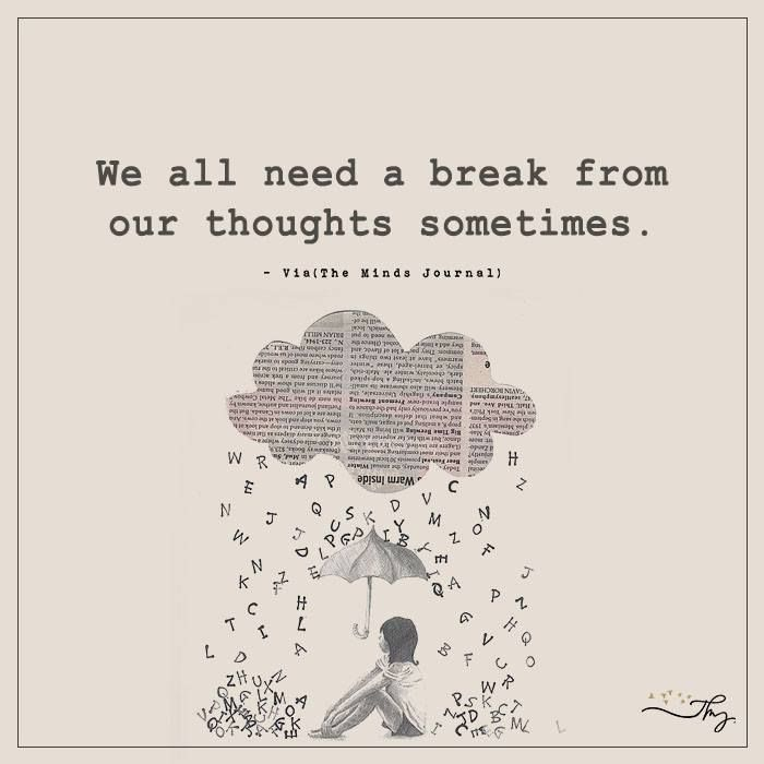 We all need a break - http://themindsjournal.com/we-all-need-a-break/