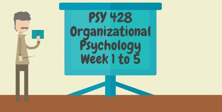 PSY 428 Organizational Psychology===============================PSY 428 Week 1 Individual Assignment, Organizational Psychology PaperPSY 428 Week 1 DQ 1 and 2 ------------------------------------------------------------------------------------------------------------PSY 428 Week 2 Individual Assignm