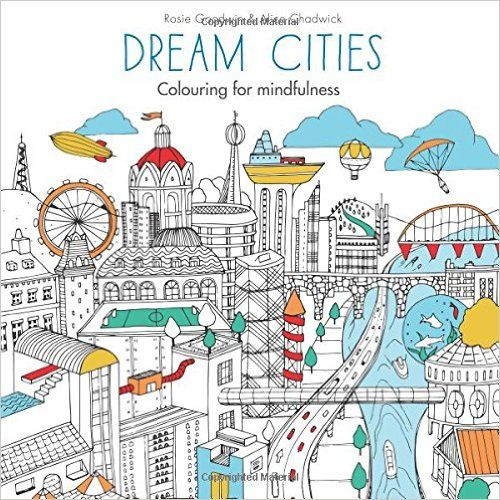 Dream Cities (Colouring for Mindfulness): Rosie, Chadwick, Alice Goodwin: 9780600632108: Books - Amazon.ca