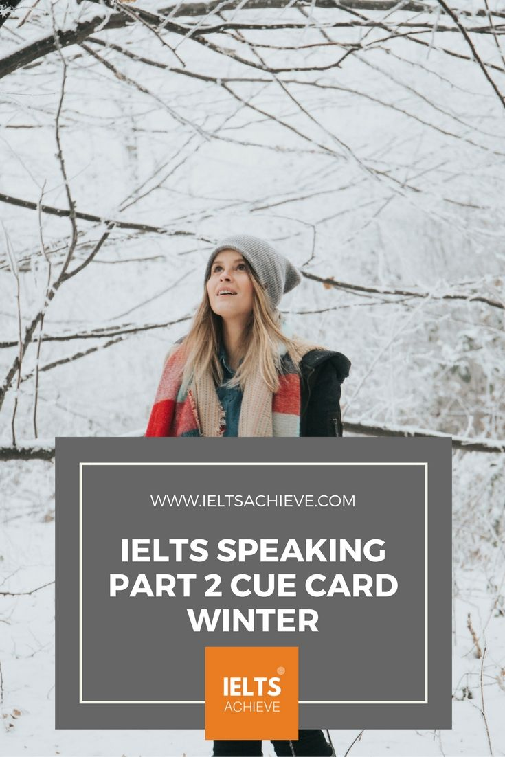 Practice with sample cue cards for the IELTS Speaking Test part 2. You can read a sample question, answers and feedback on the topic -  Something you like to do in the winter.