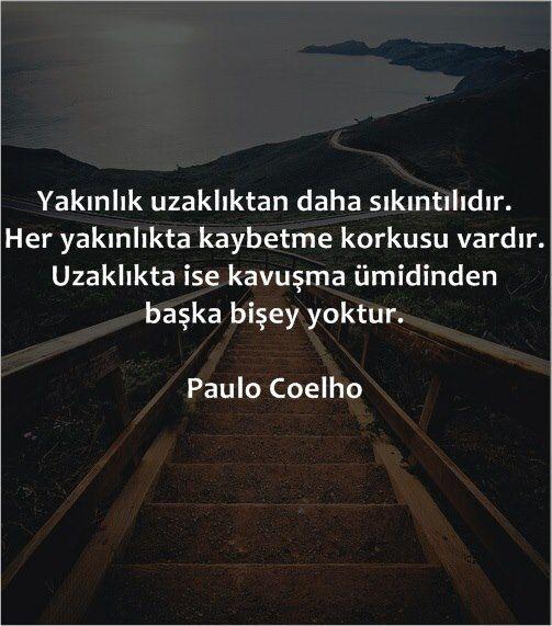 Yakınlık uzaklıktan daha sıkıntılıdır. Her yakınlıkta kaybetme korkusu vardır. Uzaklıkta ise kavuşma ümidinden başka bişey yoktur. - Paulo Coelho #sözler #anlamlısözler #güzelsözler #manalısözler #özlüsözler #alıntı #alıntılar #alıntıdır #alıntısözler