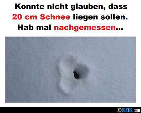 Konnte nicht glauben, dass 20 cm Schnee liegen sollen (Lustige Versaute Bilder) - #messen #nachmessen #schnee #winter