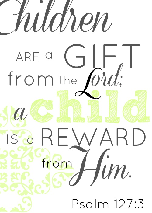 Children are a gift from the lord thinking about hanging for Bible verses for kids rooms
