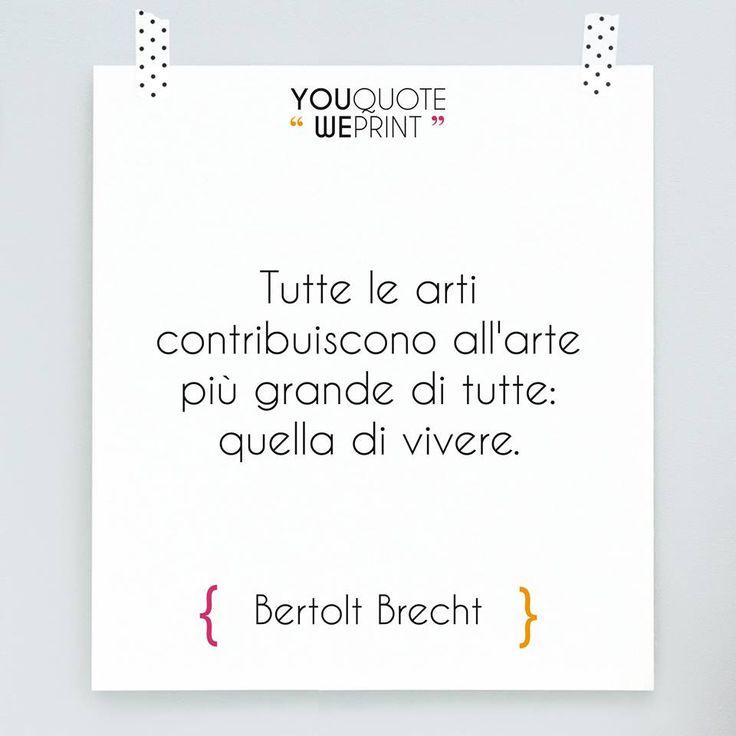 Riportiamo una citazione del drammaturgo Bertolt Brecht. L'#arte può arricchire le nostre vite giorno dopo giorno. Tirate fuori l'artista che è in voi e contribuite a rendere speciale la vostra casa su www.youquoteweprint.com!
