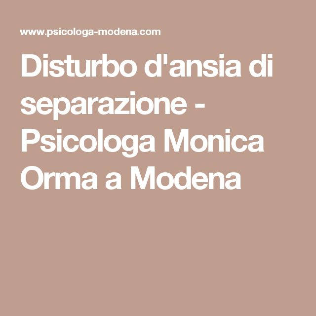 Disturbo d'ansia di separazione - Psicologa Monica Orma a Modena