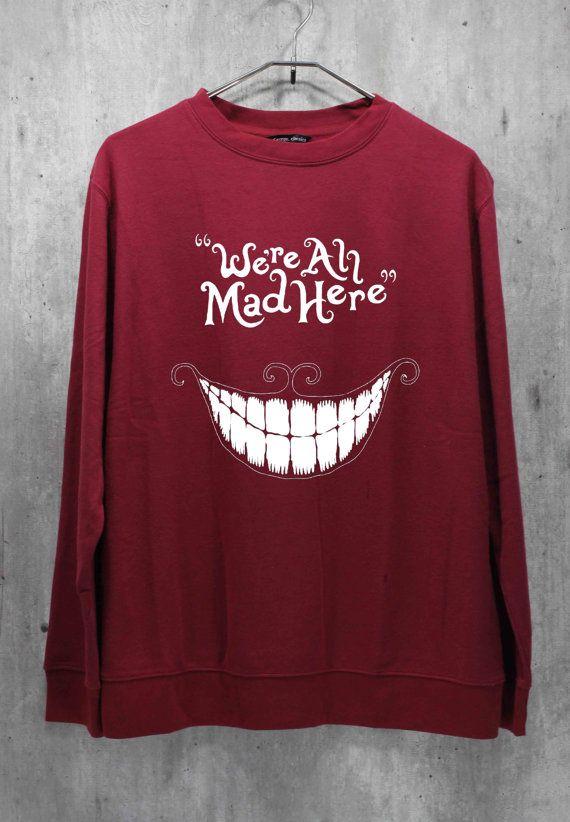 We're All Mad Here Shirt Chesire Cat Maroon Shirt Sweatshirt Sweater Hoodie Hoodies Unisex