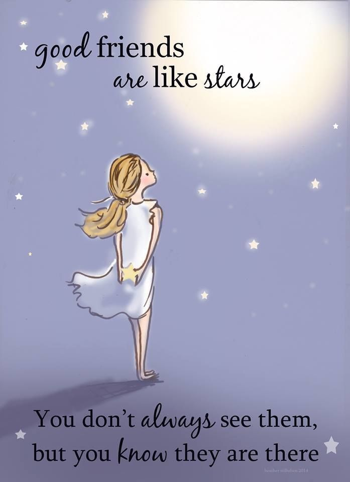 good friends are like stars-you don't always see them, but you know they are there.