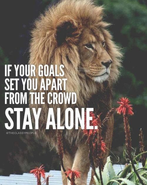 If your goals set you apart from the crowd. Stay Alone.  http://ift.tt/1QWx9sf