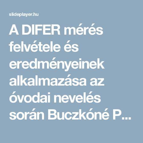 A DIFER mérés felvétele és eredményeinek alkalmazása az óvodai nevelés során Buczkóné Pásztor Melinda fejlesztőpedagógus Borsod-Abaúj-Zemplén Megyei. - ppt letölteni