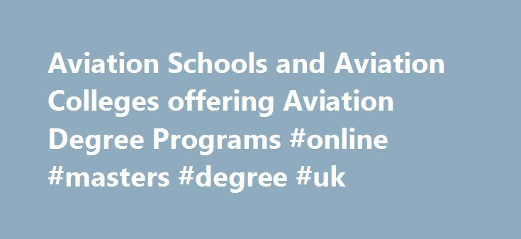 Aviation Schools and Aviation Colleges offering Aviation Degree Programs #online #masters #degree #uk http://degree.nef2.com/aviation-schools-and-aviation-colleges-offering-aviation-degree-programs-online-masters-degree-uk/  #aviation degree # Aviation Colleges and Schools: Choosing an Aviation College and Aviation Program that Meets Your Careers Goals There are over 300 two- and four-year colleges with aviation programs and aviation schools in the United States and world-wide that offer…