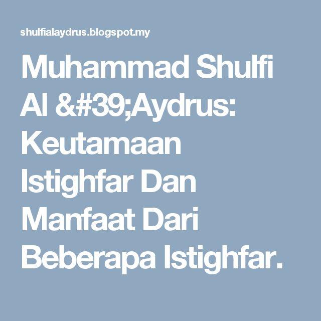 Muhammad Shulfi Al 'Aydrus: Keutamaan Istighfar Dan Manfaat Dari Beberapa Istighfar.