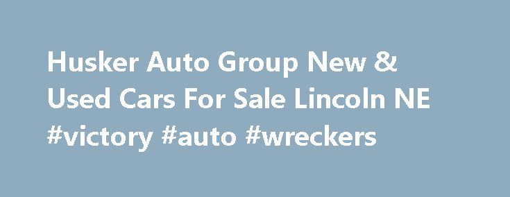 Husker Auto Group New & Used Cars For Sale Lincoln NE #victory #auto #wreckers http://pakistan.remmont.com/husker-auto-group-new-used-cars-for-sale-lincoln-ne-victory-auto-wreckers/  #husker auto group # Welcome to Husker Auto Group Thank you for choosing Husker Auto Group. Husker Auto Group is centrally located in Lincoln, Nebraska right off of Telluride Dr, conveniently near surrounding cities Geneva, Fairmont, Beaver Crossing, Goehner, Seward, Dorchester, Crete, Wilber, Milford, Eagle…