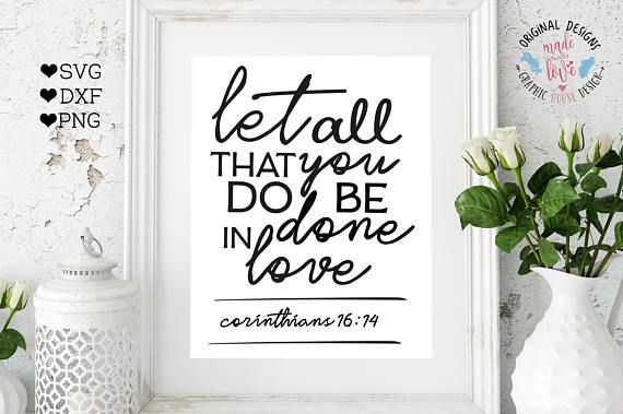 Let All that you Do Be Done in Love Scripture SVG DXF PNG Cut File for Silhouette Cameo, Cricut and other Cutting Machines.