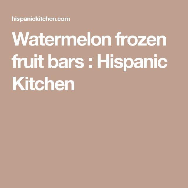 Watermelon frozen fruit bars : Hispanic Kitchen