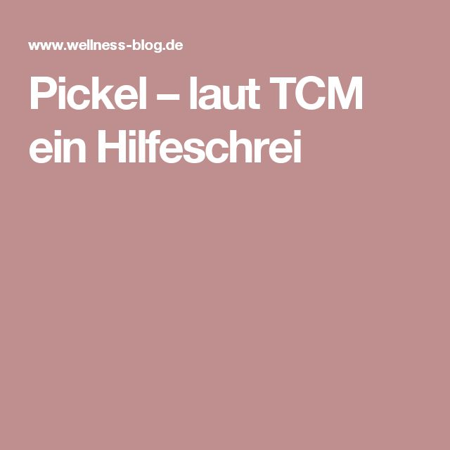 Pickel – laut TCM ein Hilfeschrei