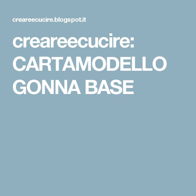 creareecucire: CARTAMODELLO GONNA BASE